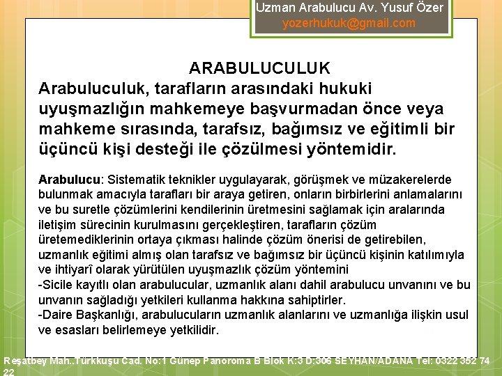 Uzman Arabulucu Av. Yusuf Özer yozerhukuk@gmail. com ARABULUCULUK Arabuluculuk, tarafların arasındaki hukuki uyuşmazlığın mahkemeye