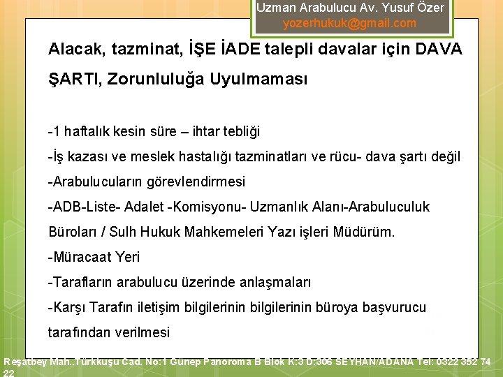 Uzman Arabulucu Av. Yusuf Özer yozerhukuk@gmail. com Alacak, tazminat, İŞE İADE talepli davalar için