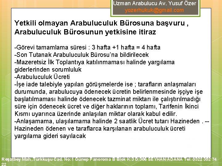 Uzman Arabulucu Av. Yusuf Özer yozerhukuk@gmail. com Yetkili olmayan Arabuluculuk Bürosuna başvuru , Arabuluculuk
