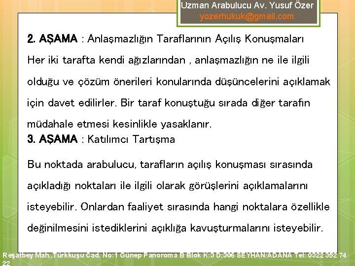 Uzman Arabulucu Av. Yusuf Özer yozerhukuk@gmail. com 2. AŞAMA : Anlaşmazlığın Taraflarının Açılış Konuşmaları