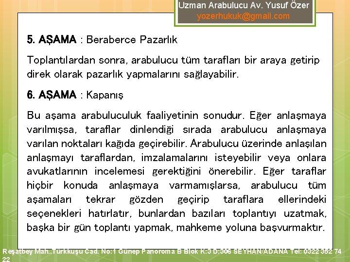 Uzman Arabulucu Av. Yusuf Özer yozerhukuk@gmail. com 5. AŞAMA : Beraberce Pazarlık Toplantılardan sonra,