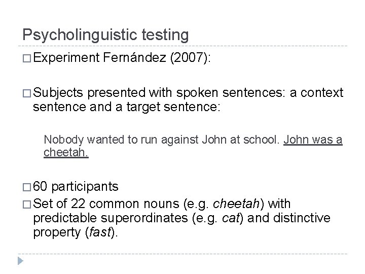 Psycholinguistic testing � Experiment Fernández (2007): � Subjects presented with spoken sentences: a context