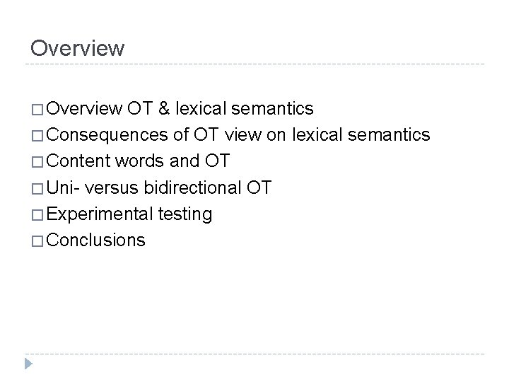 Overview � Overview OT & lexical semantics � Consequences of OT view on lexical