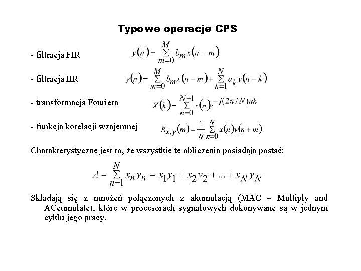 Typowe operacje CPS - filtracja FIR - filtracja IIR - transformacja Fouriera - funkcja
