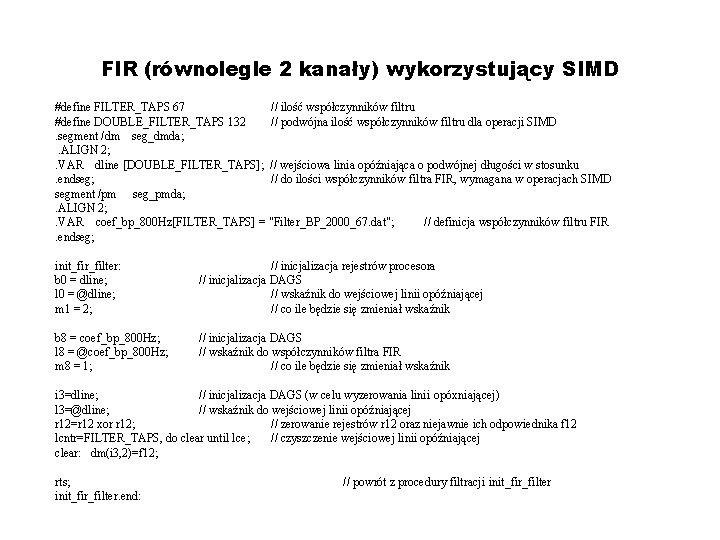 FIR (równolegle 2 kanały) wykorzystujący SIMD #define FILTER_TAPS 67 // ilość współczynników filtru #define