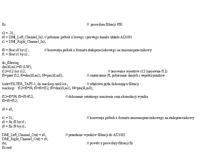 fir: // procedura filtracji FIR r 2 = -31; r 0 = DM(_Left_Channel_In); //