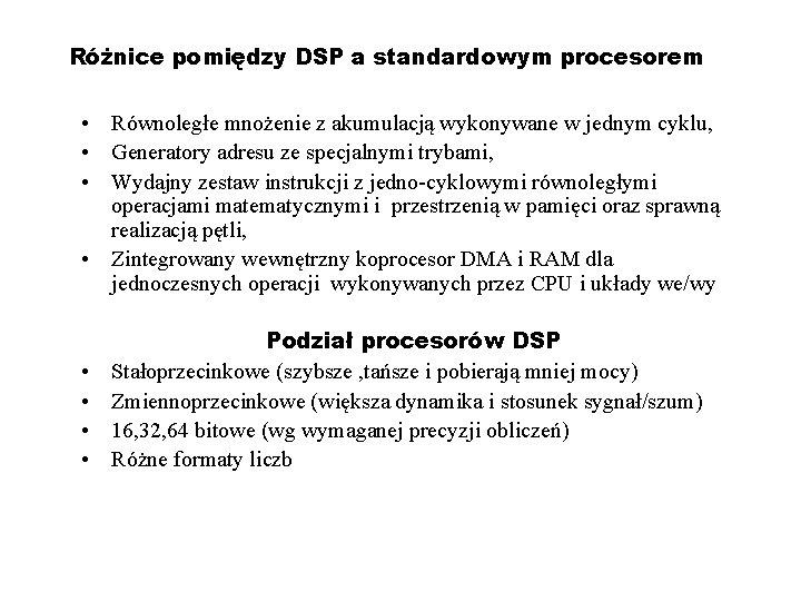 Różnice pomiędzy DSP a standardowym procesorem • Równoległe mnożenie z akumulacją wykonywane w jednym