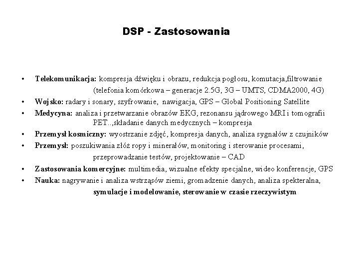 DSP - Zastosowania • • Telekomunikacja: kompresja dźwięku i obrazu, redukcja pogłosu, komutacja, filtrowanie