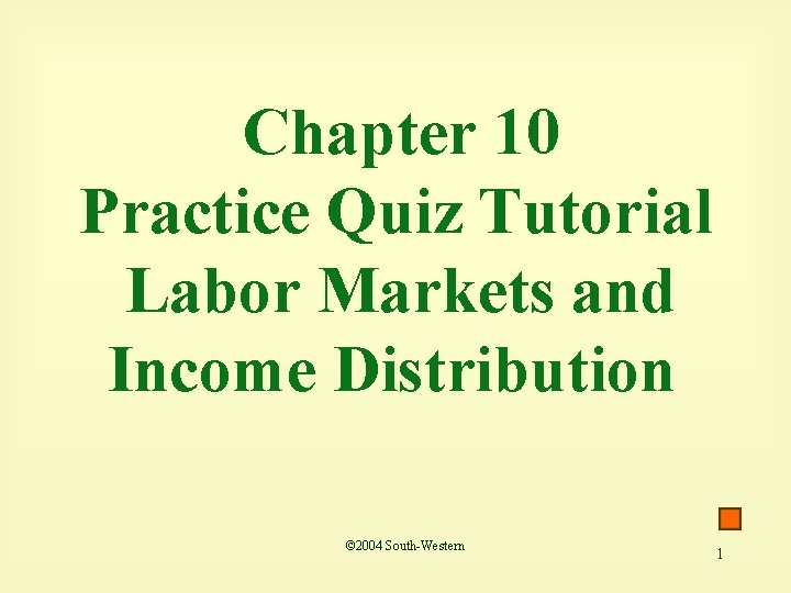 Chapter 10 Practice Quiz Tutorial Labor Markets and Income Distribution © 2004 South-Western 1