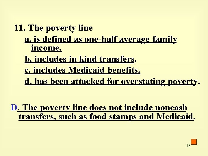 11. The poverty line a. is defined as one-half average family income. b. includes