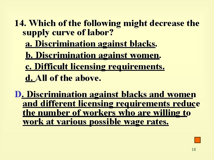 14. Which of the following might decrease the supply curve of labor? a. Discrimination