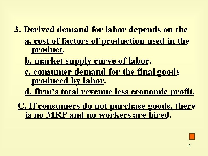 3. Derived demand for labor depends on the a. cost of factors of production