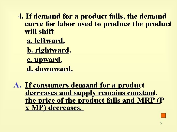 4. If demand for a product falls, the demand curve for labor used to