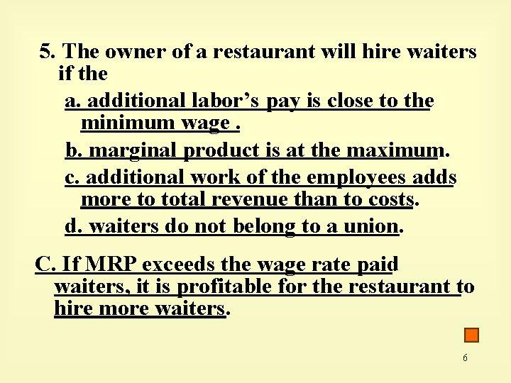 5. The owner of a restaurant will hire waiters if the a. additional labor's