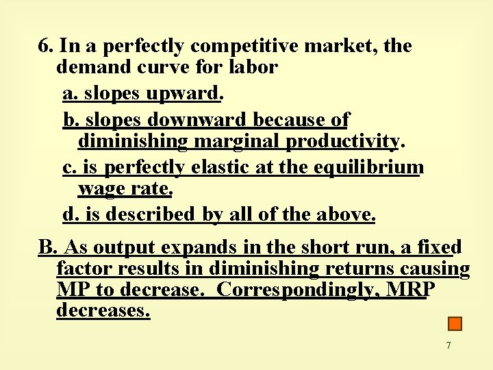 6. In a perfectly competitive market, the demand curve for labor a. slopes upward.