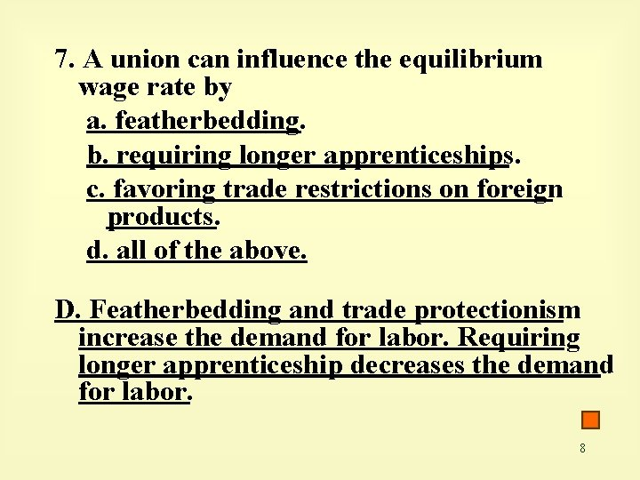 7. A union can influence the equilibrium wage rate by a. featherbedding. b. requiring