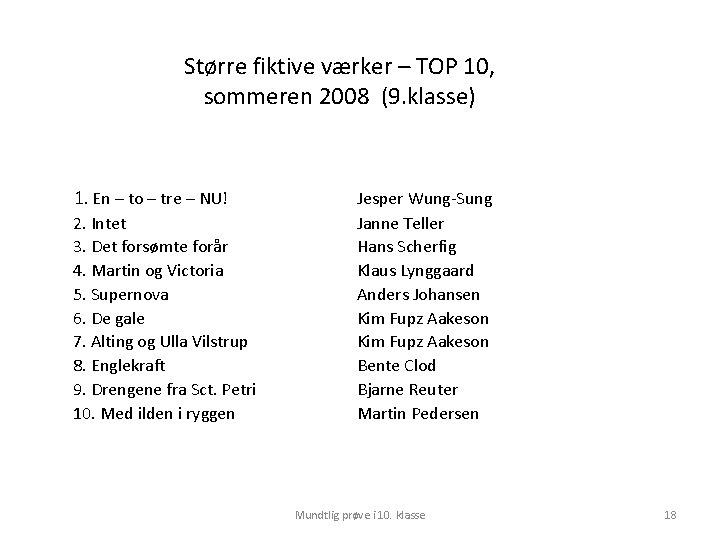 Større fiktive værker – TOP 10, sommeren 2008 (9. klasse) 1. En – to