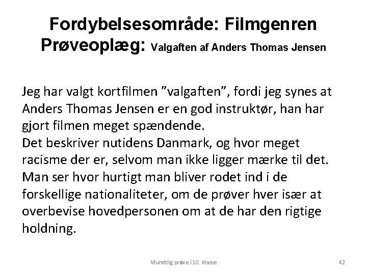 """Fordybelsesområde: Filmgenren Prøveoplæg: Valgaften af Anders Thomas Jensen Jeg har valgt kortfilmen """"valgaften"""", fordi"""