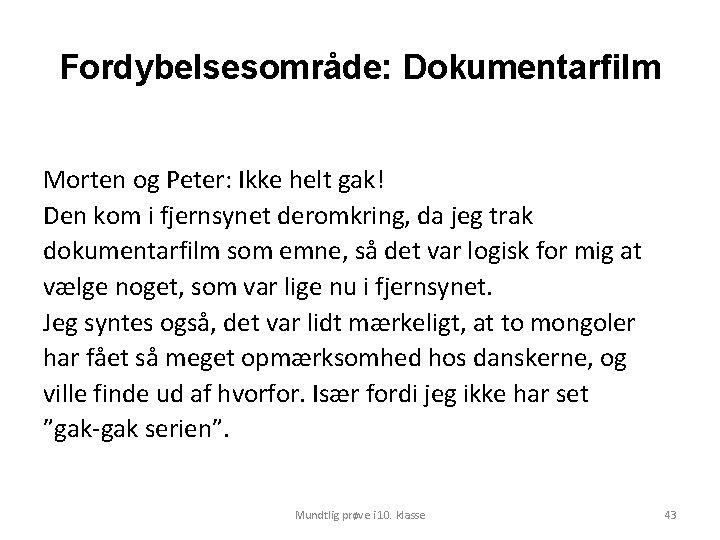 Fordybelsesområde: Dokumentarfilm Morten og Peter: Ikke helt gak! Den kom i fjernsynet deromkring, da