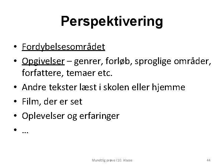 Perspektivering • Fordybelsesområdet • Opgivelser – genrer, forløb, sproglige områder, forfattere, temaer etc. •