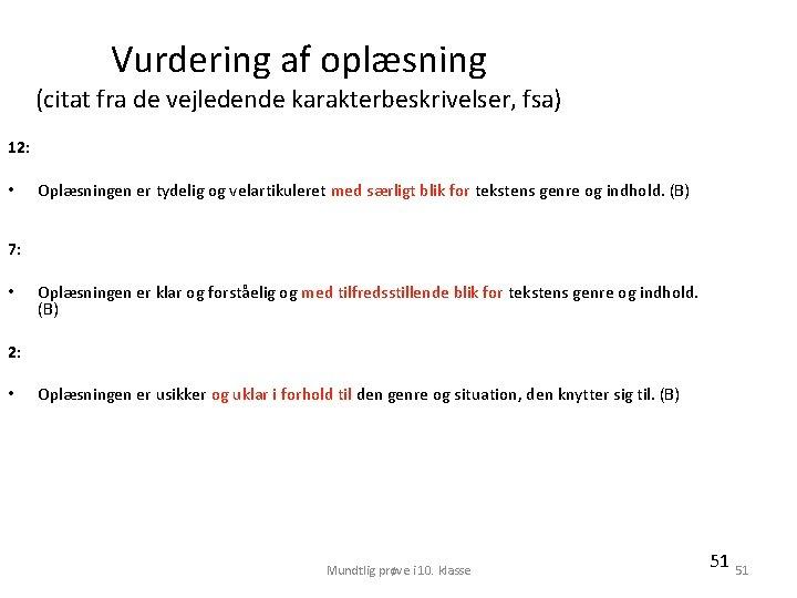 Vurdering af oplæsning (citat fra de vejledende karakterbeskrivelser, fsa) 12: • Oplæsningen er tydelig
