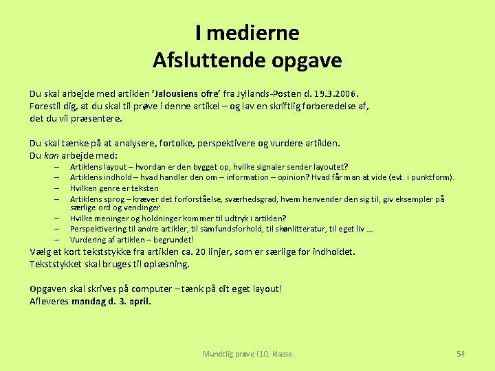 I medierne Afsluttende opgave Du skal arbejde med artiklen 'Jalousiens ofre' fra Jyllands-Posten d.