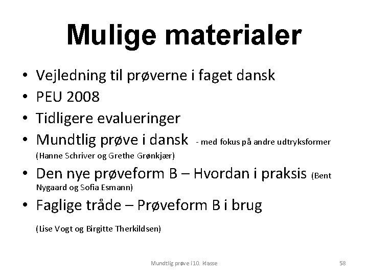 Mulige materialer • • Vejledning til prøverne i faget dansk PEU 2008 Tidligere evalueringer