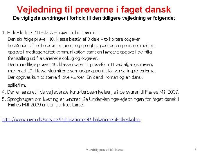 Vejledning til prøverne i faget dansk De vigtigste ændringer i forhold til den tidligere