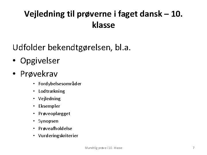 Vejledning til prøverne i faget dansk – 10. klasse Udfolder bekendtgørelsen, bl. a. •