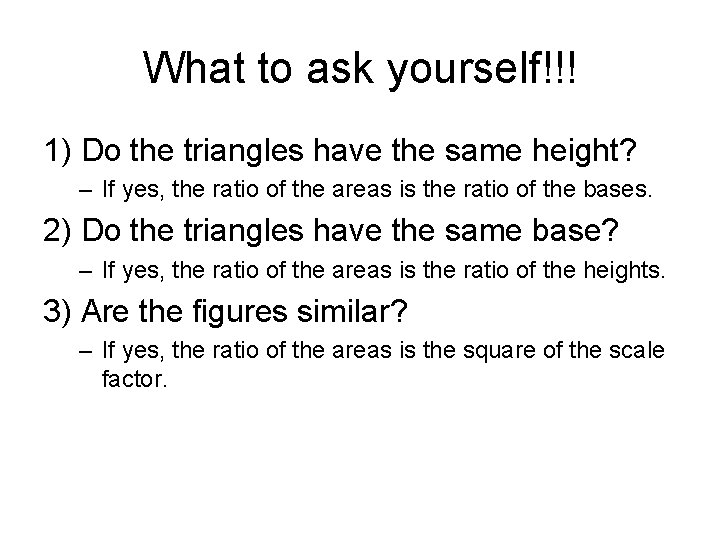 What to ask yourself!!! 1) Do the triangles have the same height? – If