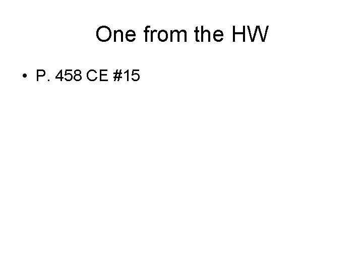 One from the HW • P. 458 CE #15