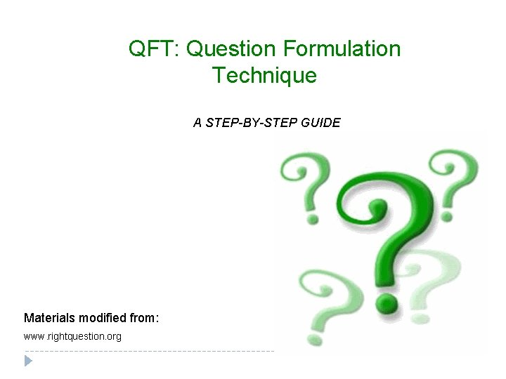 QFT: Question Formulation Technique A STEP-BY-STEP GUIDE Materials modified from: www. rightquestion. org
