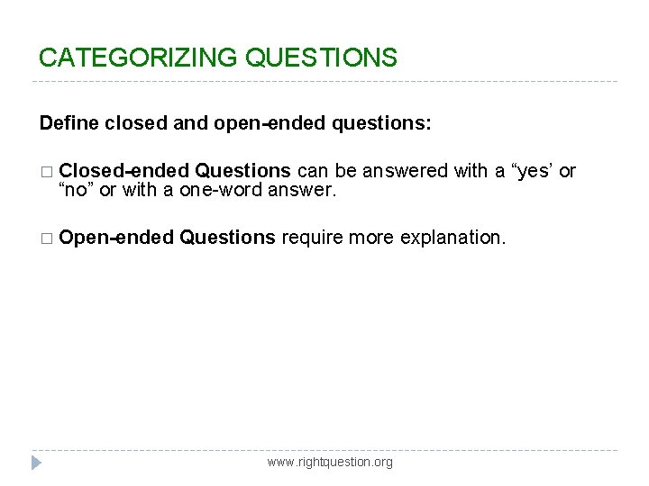 CATEGORIZING QUESTIONS Define closed and open-ended questions: � Closed-ended Questions can be answered with