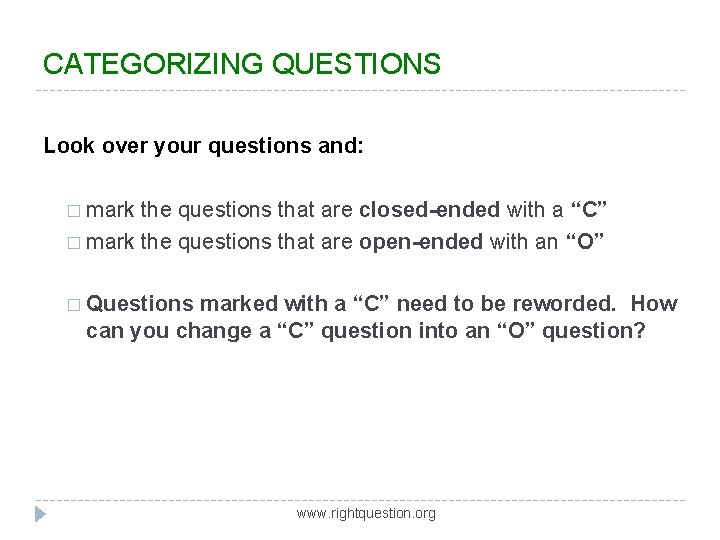 CATEGORIZING QUESTIONS Look over your questions and: � mark the questions that are closed-ended
