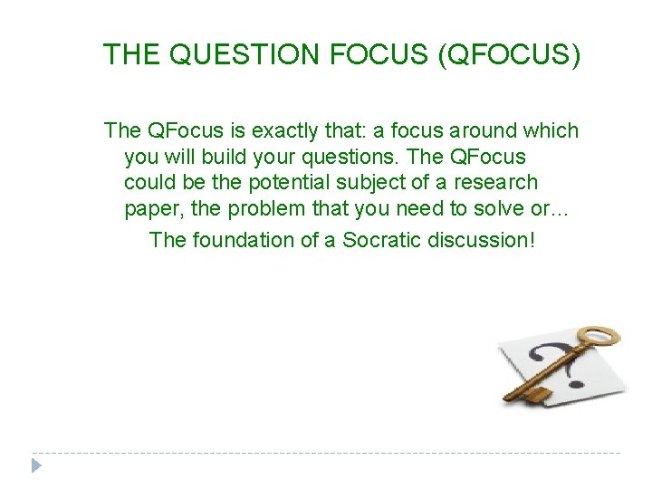 THE QUESTION FOCUS (QFOCUS) The QFocus is exactly that: a focus around which you