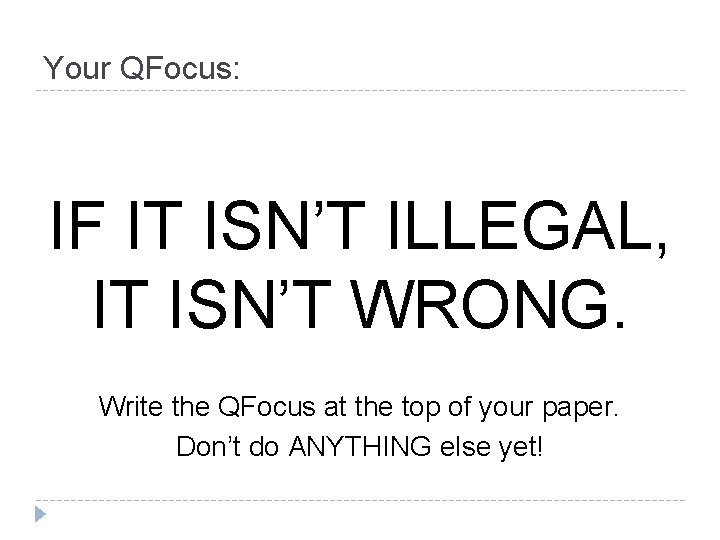 Your QFocus: IF IT ISN'T ILLEGAL, IT ISN'T WRONG. Write the QFocus at the