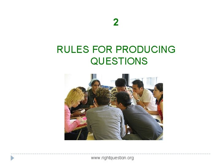 2 RULES FOR PRODUCING QUESTIONS www. rightquestion. org