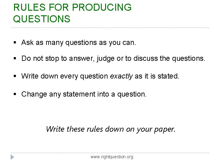 RULES FOR PRODUCING QUESTIONS § Ask as many questions as you can. § Do