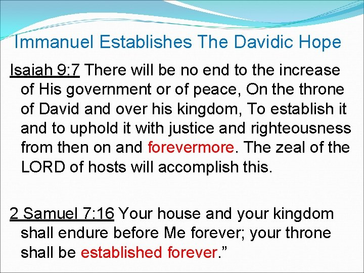 Immanuel Establishes The Davidic Hope Isaiah 9: 7 There will be no end