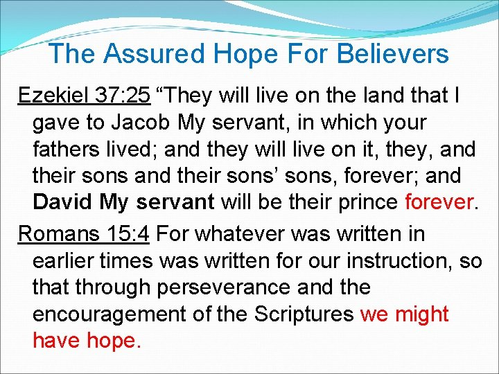 """The Assured Hope For Believers Ezekiel 37: 25 """"They will live on the"""