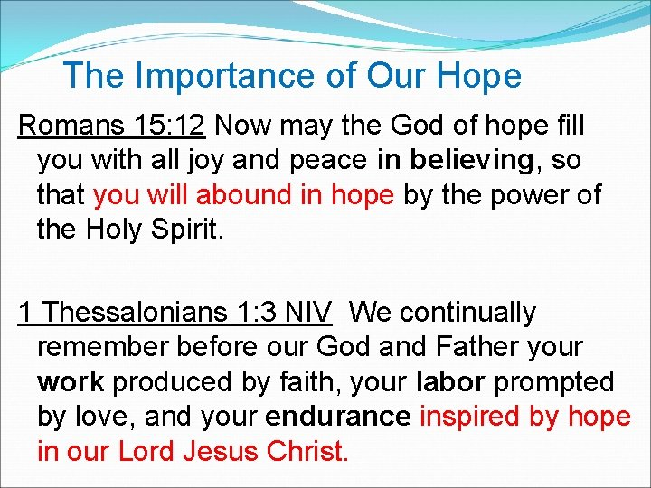 The Importance of Our Hope Romans 15: 12 Now may the God of