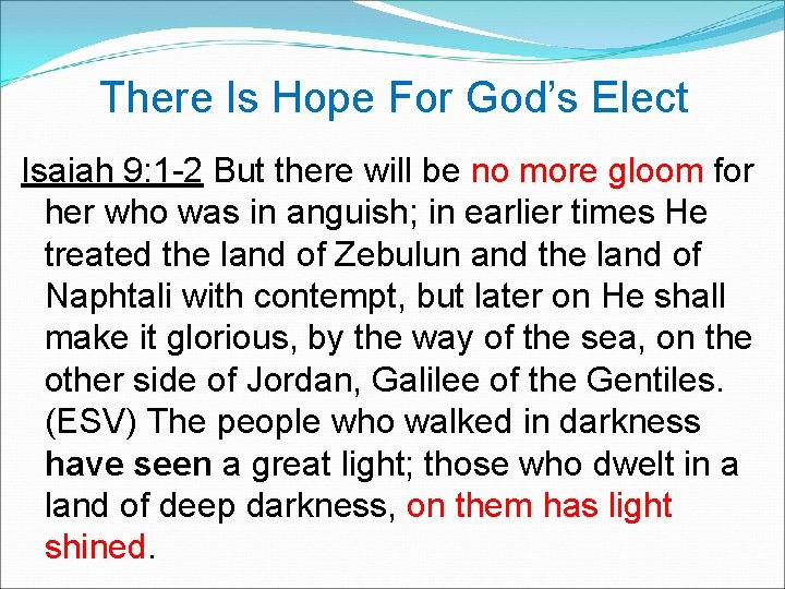 There Is Hope For God's Elect Isaiah 9: 1 -2 But there will