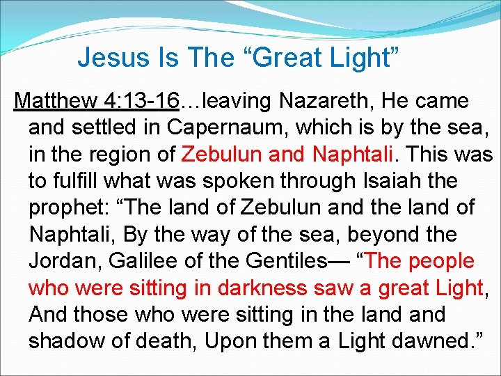 """Jesus Is The """"Great Light"""" Matthew 4: 13 -16…leaving Nazareth, He came and settled"""