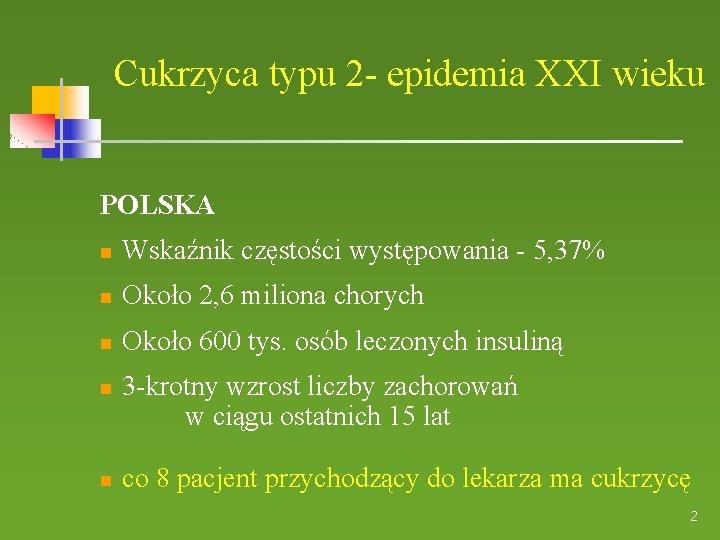 Cukrzyca typu 2 - epidemia XXI wieku POLSKA Wskaźnik częstości występowania - 5, 37%