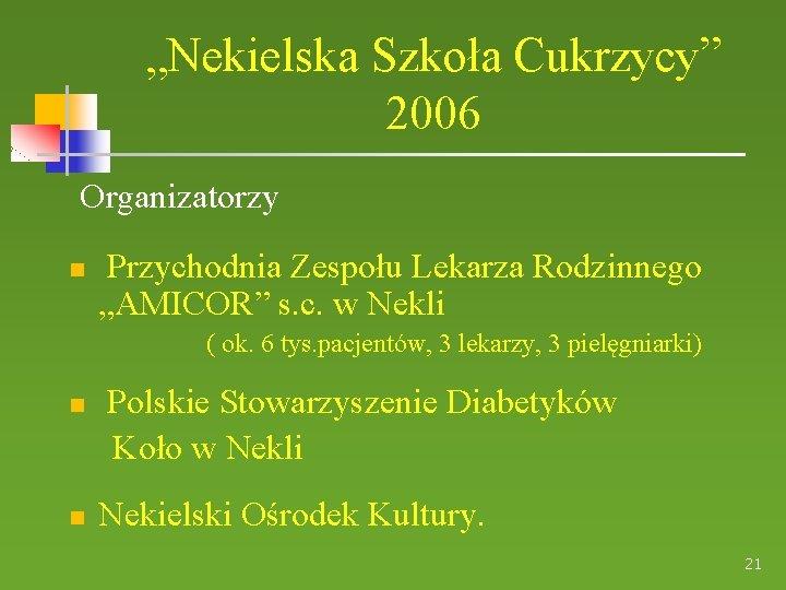 """""""Nekielska Szkoła Cukrzycy"""" 2006 Organizatorzy Przychodnia Zespołu Lekarza Rodzinnego """"AMICOR"""" s. c. w Nekli"""