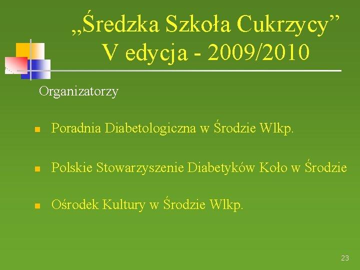"""""""Średzka Szkoła Cukrzycy"""" V edycja - 2009/2010 Organizatorzy Poradnia Diabetologiczna w Środzie Wlkp. Polskie"""