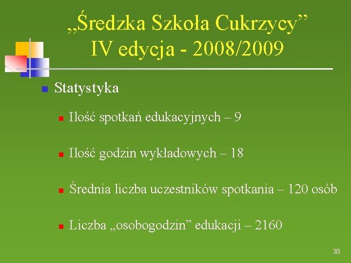 """""""Średzka Szkoła Cukrzycy"""" IV edycja - 2008/2009 Statystyka Ilość spotkań edukacyjnych – 9 Ilość"""
