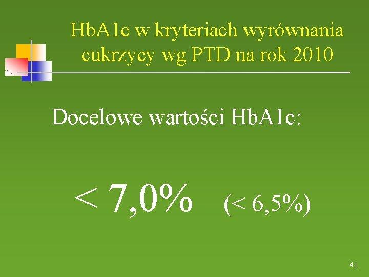 Hb. A 1 c w kryteriach wyrównania cukrzycy wg PTD na rok 2010 Docelowe