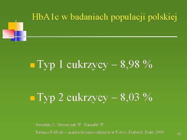 Hb. A 1 c w badaniach populacji polskiej Typ 1 cukrzycy – 8, 98