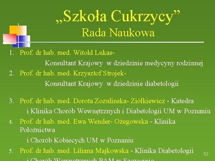 """""""Szkoła Cukrzycy"""" Rada Naukowa 1. Prof. dr hab. med. Witold Lukas. Konsultant Krajowy w"""